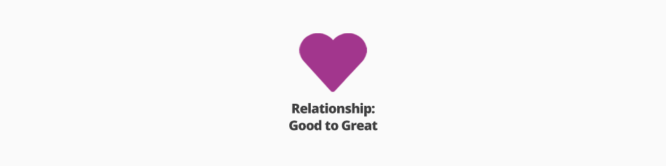 Relationship: Good to Great