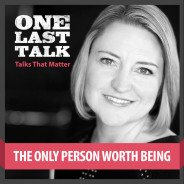 One Last Talk: The Only Person Worth Being