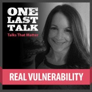 One Last Talk: Connecting Through REAL Vulnerability