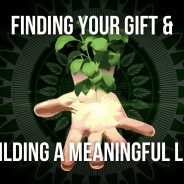 Finding Your Gift and Building a Meaningful Life